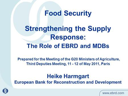 Food Security Strengthening the Supply Response: The Role of EBRD and MDBs Prepared for the Meeting of the G20 Ministers of Agriculture, Third Deputies.