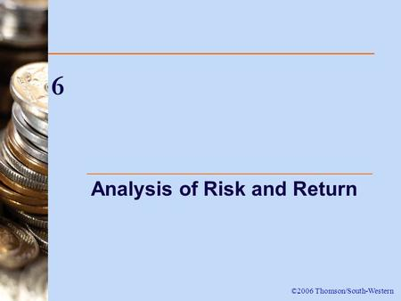 6 Analysis of Risk and Return ©2006 Thomson/South-Western.