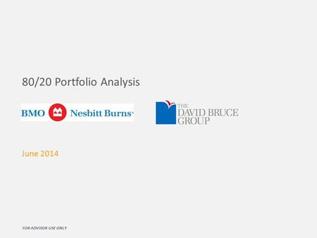 80/20 Portfolio Analysis June 2014 FOR ADVISOR USE ONLY.