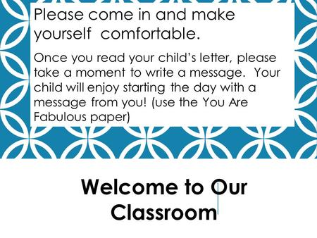 Please come in and make yourself comfortable. Once you read your child's letter, please take a moment to write a message. Your child will enjoy starting.