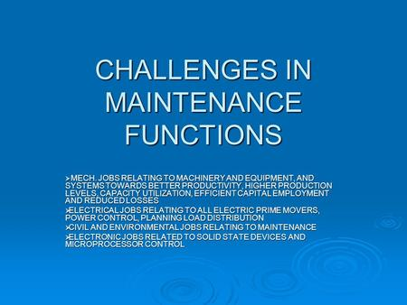 CHALLENGES IN MAINTENANCE FUNCTIONS  MECH. JOBS RELATING TO MACHINERY AND EQUIPMENT, AND SYSTEMS TOWARDS BETTER PRODUCTIVITY, HIGHER PRODUCTION LEVELS,