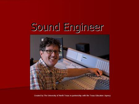 Sound Engineer Created by The University of North Texas in partnership with the Texas Education Agency.