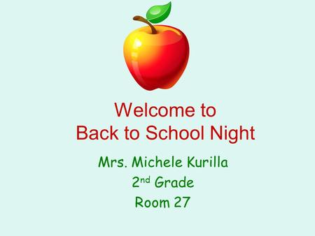 Welcome to Back to School Night Mrs. Michele Kurilla 2 nd Grade Room 27.