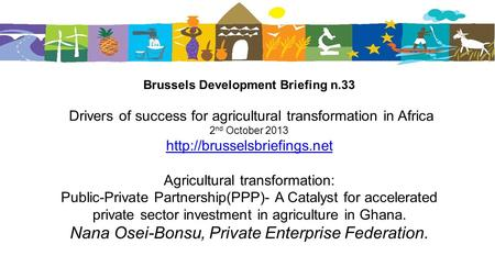 Brussels Development Briefing n.33 Drivers of success for agricultural transformation in Africa 2 nd October 2013  Agricultural.