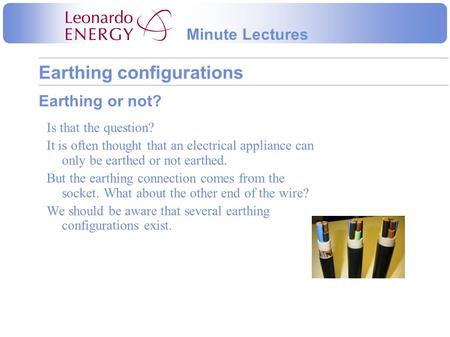 Earthing configurations Minute Lectures Earthing or not? Is that the question? It is often thought that an electrical appliance can only be earthed or.