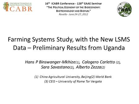 Farming Systems Study, with the New LSMS Data – Preliminary Results from Uganda Hans P Binswanger-Mkhize (1), Calogero Carletto (2), Sara Savastano (2),