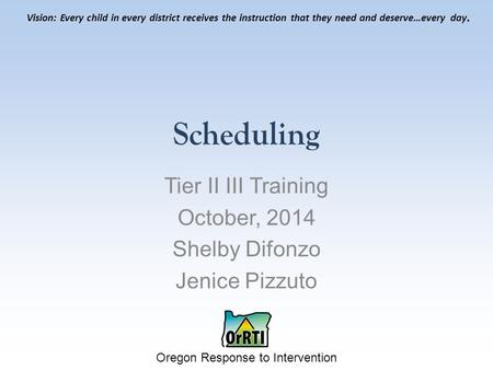 Oregon Response to Intervention Vision: Every child in every district receives the instruction that they need and deserve…every day. Scheduling Tier II.