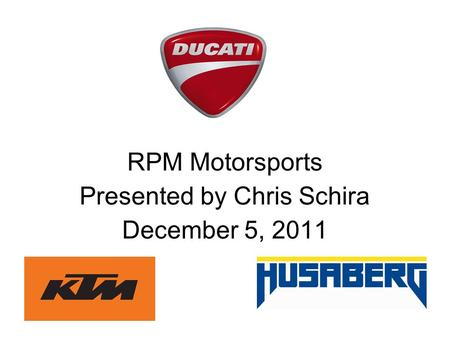 RPM Motorsports Presented by Chris Schira December 5, 2011.
