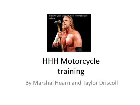 HHH Motorcycle training By Marshal Hearn and Taylor Driscoll.