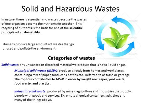 Solid and Hazardous Wastes In nature, there is essentially <strong>no</strong> wastes because the wastes of one organism become the nutrients for another. This recycling.