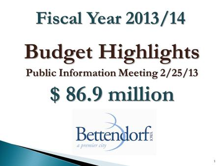 Budget Highlights Public Information Meeting 2/25/13 $ 86.9 million 1 Fiscal Year 2013/14.
