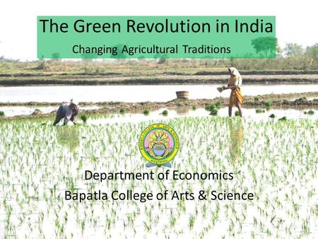 Department of Economics Bapatla College of Arts & Science The Green Revolution in India Changing Agricultural Traditions.