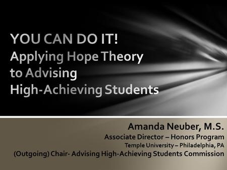 Amanda Neuber, M.S. Associate Director – Honors Program Temple University – Philadelphia, PA (Outgoing) Chair- Advising High-Achieving Students Commission.