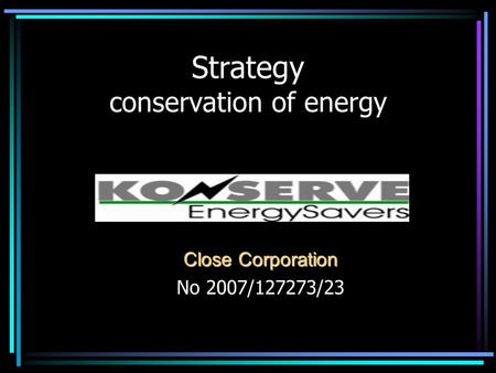 Strategy conservation of energy Close Corporation No 2007/127273/23.