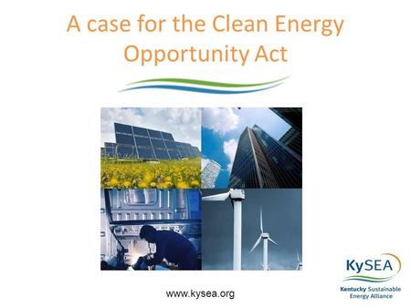 A case for the Clean Energy Opportunity Act www.kysea.org.