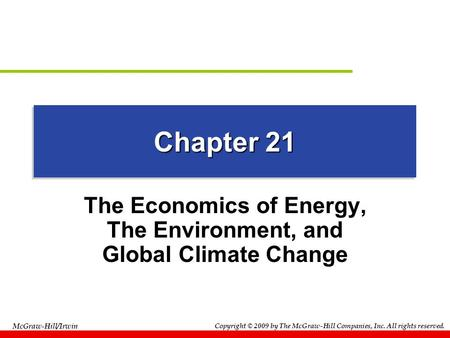 McGraw-Hill/Irwin Copyright © 2009 by The McGraw-Hill Companies, Inc. All rights reserved. Chapter 21 The Economics of Energy, The Environment, and Global.