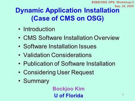 1 Dynamic Application Installation (Case of CMS on OSG) Introduction CMS Software Installation Overview Software Installation Issues Validation Considerations.