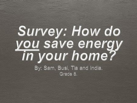 We asked 40 people in our school's community how they save energy in their household.