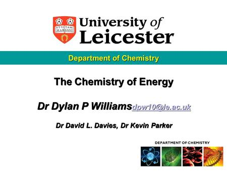 The Chemistry of Energy Dr Dylan P Williams  Dr David L. Davies, Dr Kevin Parker The Chemistry of Energy Dr Dylan P Williams.