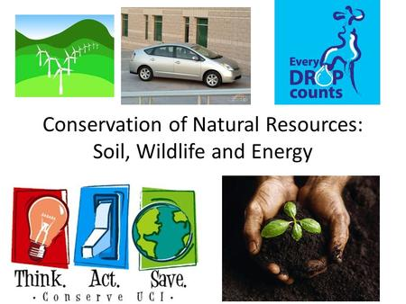Conservation of Natural Resources: Soil, Wildlife and Energy.