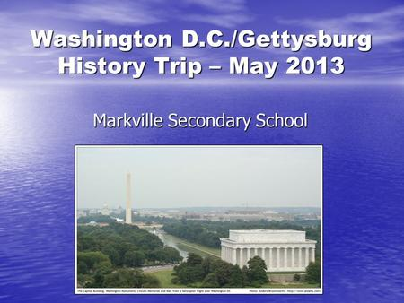 Washington D.C./Gettysburg History Trip – May 2013 Markville Secondary School.