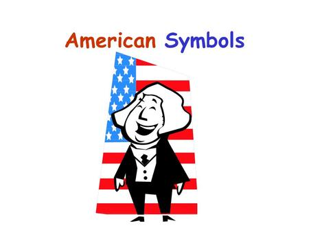American Symbols. Flag Constitution Eagle Star-Spangled Banner Uncle Sam And more Across America Write this in notes.