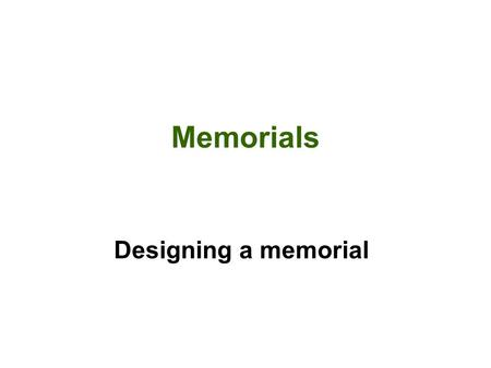 Memorials Designing a memorial. What do all of these memorials have in common? Revolutionary War Memorial Fountain Civil War Monument Spanish American.