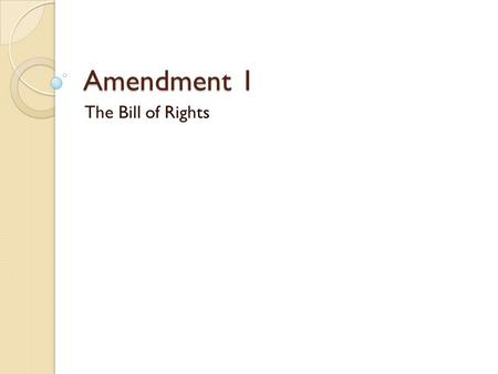 "Amendment 1 The Bill of Rights Amendment 1 ""Congress shall make no law respecting an establishment of religion, or prohibiting the free exercise thereof;"