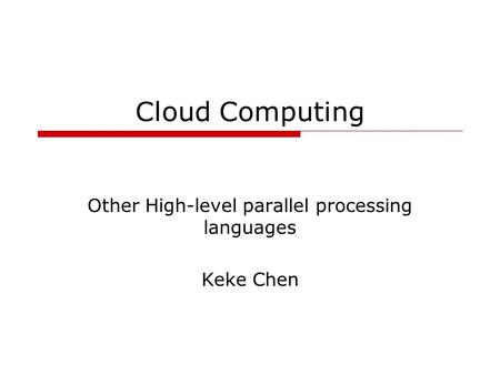 Cloud Computing Other High-level parallel processing languages Keke Chen.