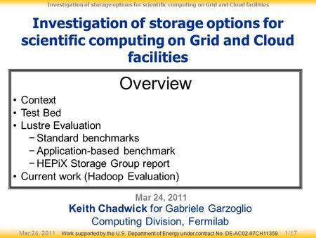 Mar 24, 20111/17 Investigation of storage options for scientific computing on Grid and Cloud facilities Mar 24, 2011 Keith Chadwick for Gabriele Garzoglio.