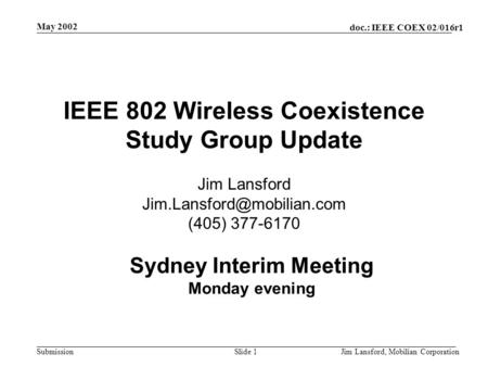 Doc.: IEEE COEX 02/016r1 Submission May 2002 Jim Lansford, Mobilian CorporationSlide 1 IEEE 802 Wireless Coexistence Study Group Update Jim Lansford