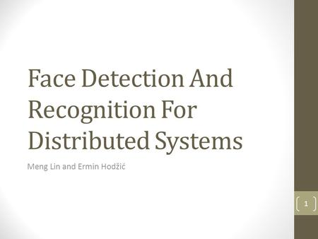 Face Detection And Recognition For Distributed Systems Meng Lin and Ermin Hodžić 1.