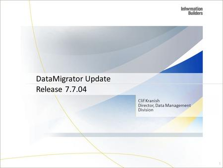 Clif Kranish Director, Data Management Division DataMigrator Update Release 7.7.04 1.
