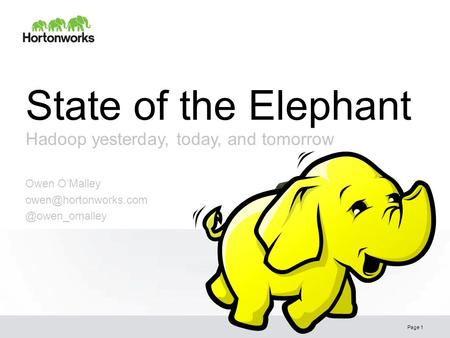 State of the Elephant Hadoop yesterday, today, and tomorrow Page 1 Owen