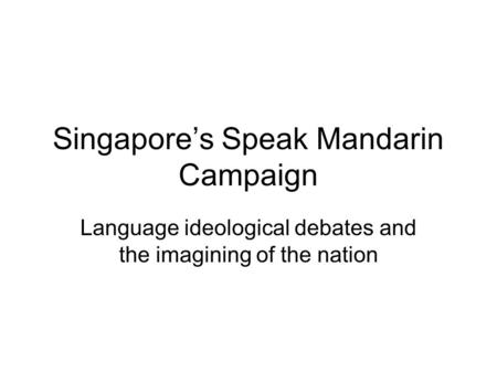 Singapore's Speak Mandarin Campaign Language ideological debates and the imagining of the nation.