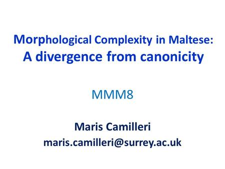 Morp hological Complexity in Maltese: A divergence from canonicity MMM8 Maris Camilleri