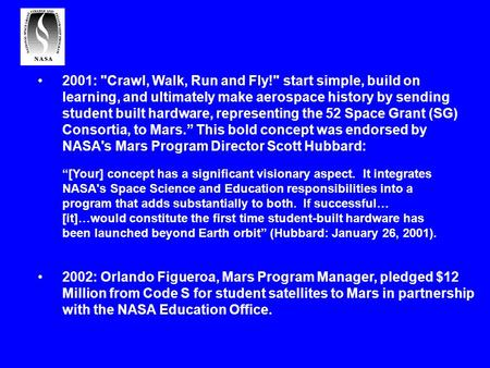 2001: Crawl, Walk, Run and Fly! start simple, build on learning, and ultimately make aerospace history by sending student built hardware, representing.