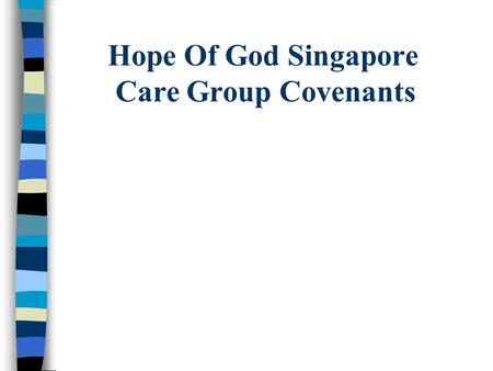 Hope Of God Singapore Care Group Covenants. Our Commitment to One Another Each care group has a desire to see everyone live out Biblical principles. Over.