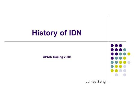 History of IDN APNIC Beijing 2009 James Seng. Internationalized Domain Names