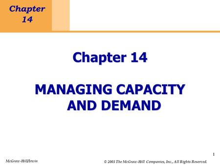 1 Chapter 14 Managing Capacity and Demand 1 Chapter 14 MANAGING CAPACITY AND DEMAND McGraw-Hill/Irwin © 2003 The McGraw-Hill Companies, Inc., All Rights.