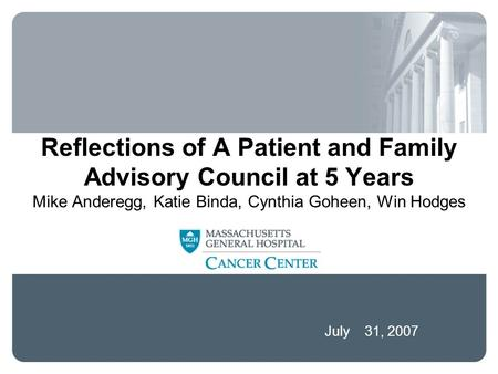 July 31, 2007 Reflections of A Patient and Family Advisory Council at 5 Years Mike Anderegg, Katie Binda, Cynthia Goheen, Win Hodges.