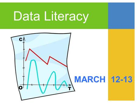 Data Literacy MARCH 12-13. Workshop outcomes Begin building common understanding and skills of data literacy Reflect on which data sources we use most.