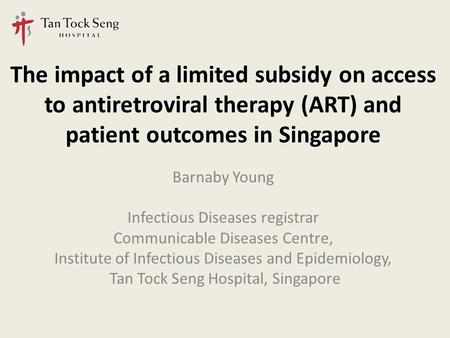 The impact of a limited subsidy on access to antiretroviral therapy (ART) and patient outcomes in Singapore Barnaby Young Infectious Diseases registrar.