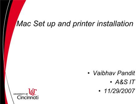 Mac Set up and printer installation Vaibhav Pandit A&S IT 11/29/2007.