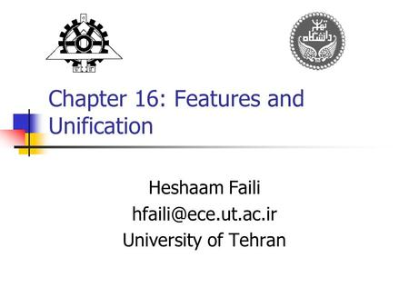 Chapter 16: Features and Unification Heshaam Faili University of Tehran.
