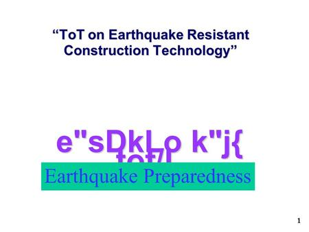 "1 esDkLo kj{ tof/L ""ToT on Earthquake Resistant Construction Technology"" Earthquake Preparedness."