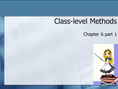 Class-level Methods Chapter 6 part 1. Classes and Objects Classes o In Alice, classes are predefined as 3D models Objects o An object is an instance of.