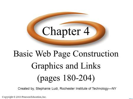Copyright © 2003 Pearson Education, Inc. Slide 4-1 Created by, Stephanie Ludi, Rochester Institute of Technology—NY Basic Web Page Construction Graphics.