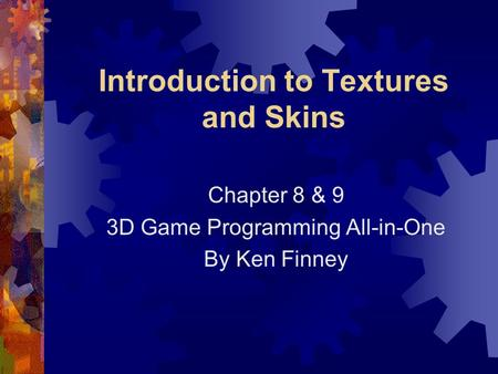 Introduction to Textures and Skins Chapter 8 & 9 3D Game Programming All-in-One By Ken Finney.