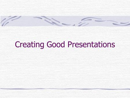 Creating Good Presentations. Planning a Presentation (Remember all the things you learned in speech class) PowerPoint as a Visual Aid (Remember all the.